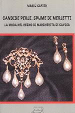 Candide perle, spume di merletti. La moda nel regno di Margherita di Savoia