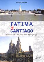 Fatima e Santiago. Due Santuari - Due grandi mete di pellegrinaggi