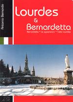 Lourdes & Bernardetta. Bernardetta - Le Apparizioni - Tutto Lourdes (II Edizione)